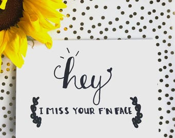 Hey! I Miss Your F'N Face - Greeting Card