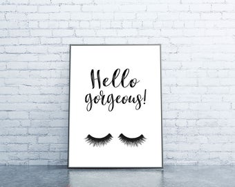 Hello Gorgeous Printable - Lash Print, Digital Download, Gift for her, Girls room decor, Bathroom Wall Art, Beauty Poster, Beauty Quote