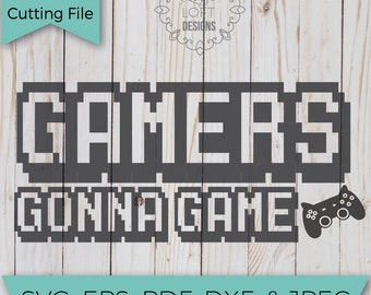 Gamer SVG - Gamers Gonna Game - SVG - SVG File - Svg Cutting Files - Svg Cut Files - Cut File - Svg Cuts - Cutting files