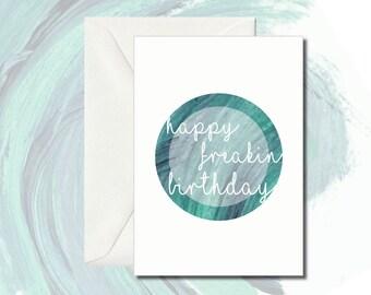 Happy Freakin Birthday Card; Greeting Card, Gift Card, Happy Birthday
