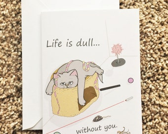 Life is dull...without you Greeting Card