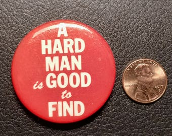 """Vintage Pinback Button: """"A Hard Man Is Good To Find."""""""