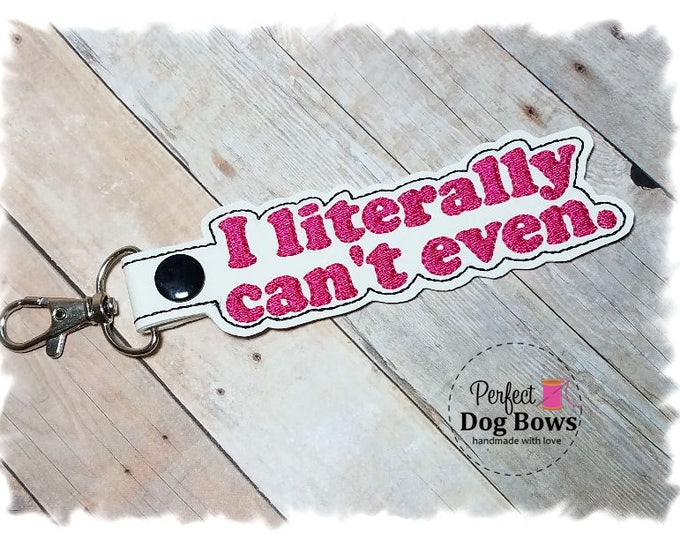 I Literally Can't Even Key chain, Life Quote Key Fob, Funny Keychain, Funny Quote Key Fob, Funny Gifts, Humorous Gifts