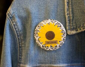 "Cheapie button! ""Believe"" 2.25"" Button With Sunflower!"