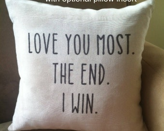 Love You Most. The End. I Win. Decoratve throw pillow cover. Oatmeal microchenille.