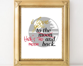 I Love You To The Moon and Back - Nerdy Art Print - Star Wars Wall Decor Sign - 8x10 Art Print - Cubicle Decor - Gold Foil Wall Art