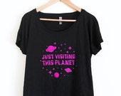 Just Visiting This Planet T-Shirt - Space Shirt - Tri-Blend Dolman Top - Sizes S, M, L, 2X