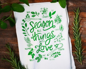 Season All Things With Love, Housewarming gift, Illustrated Flour Sack Tea Towel, Kitchen Towel, Hostess Gift, fresh herbs, Screen Printed