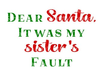SVG PNG DFX - Dear Santa - It was my sister's fault - Christmas Svg files - Cricut, Silhouette & other cutting machines