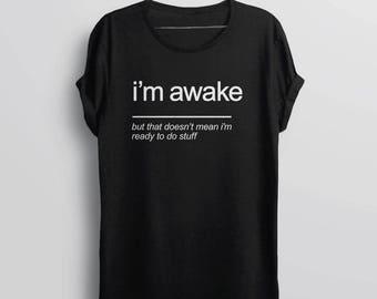 Sarcastic Tshirt, funny graphic tee for women, sarcasm shirt, funny tshirt for men, slogan t shirt, trendy tshirt, funny womens shirt, awake