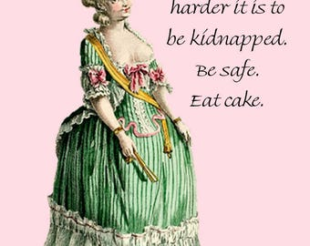 Marie Antoinette Card ~ The More You Weigh, The Harder It Is To Be Kidnapped. Be Safe. Eat Cake. ~ Funny Postcard ~ Pretty Girl Postcards