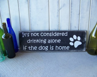 Wooden Wine Wall Hanging/Wine Themed Sign/Wine Decoration/Wine Gift/It's Not Considered Drinking Alone if the Dog is Home (black background)