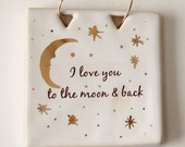 I Love You to the Moon & Back Sign with Real Gold - Handmade Ceramic - READY TO SHIP