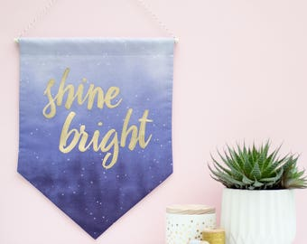 Shine Bright Fabric Banner - embroidery - wall hanging - home decor - wall banner - typographic artwork - gift for friend - gift for sister