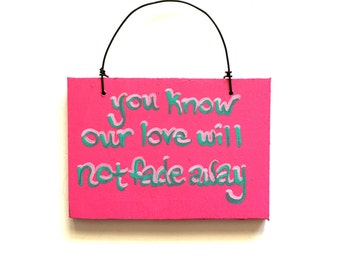 Small Grateful Dead Sign - Not Fade Away Song Lyric Art - You Know Our Love Will Not Fade Away - Small Sign - Decoration