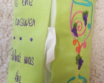 Machine Embroidered Tissue Holder - Wine is the Answer, What was the Question?