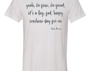 Yeah, I'm fine, I'm great, it's a big, fat, sunshine day for me, Gilmore girls fan t-shirt, Luke Danes quote