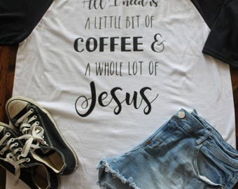 All I Need is a Little Coffee and a Whole Lotta Jesus Baseball Tee Raglan / Jesus & Coffee Shirt / Little bit of Jesus