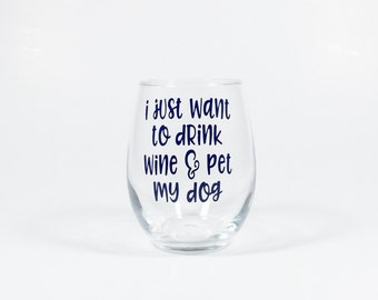 I Just Want To Drink Wine & Pet My Dog Stemless Wine Glass - Wine Drinker Gift - Dog Lover Gift - Unique Wine Gift - Dog Mom Gift