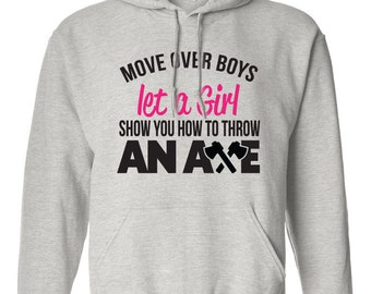 Move Over Boys Let A Girl Show you How to Throw an Axe Hoodie Female Gift Throwing Axe Super Power Birthday Present Funny Hoodie Axe Champ