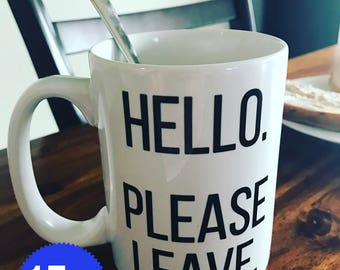 Hello Please Leave 15 oz Ceramic Mug MST3K Rifftrax Twilight Gift Cheers Holiday Quote Funny Humor Breakfast Tea Work Office