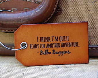Leather Luggage Tag, Bilbo Baggins Travel Quote, I think Im Quite Ready For Another Adventure, Graduation Gift, BFF, Personalized, Bag Tag