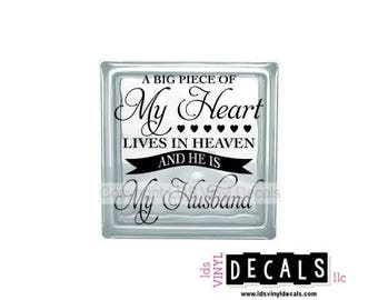 A Big Piece Of My Heart Lives in HEAVEN and HE IS My Husband - Memorial Vinyl Lettering for Glass Blocks