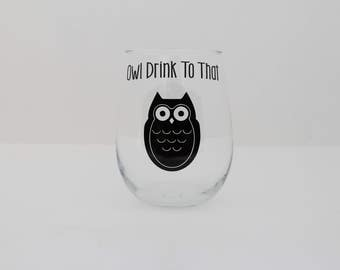 Owl Drink To That - Stemless Wine Glass - Funny Wine Glass - Owl Wine Glass - Cute Wine Glass - Owl Quote - Funny Quote - Animal Glass