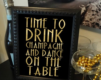 Gold & Black Printable Time to Drink Champagne And Dance on the Table -Roaring 20s, Great Gatsby, Bar, DIY Instant Download Typography Print