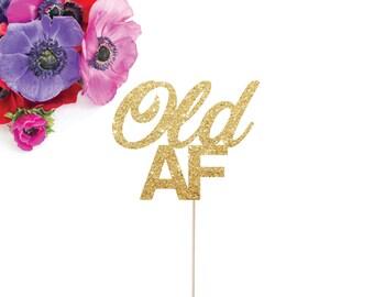 Old AF Cake Topper, Birthday Cake Topper, Old Fart Cake Topper, 40th Birthday, 50th Birthday, 60th Birthday, Happy Birthday Cake Topper