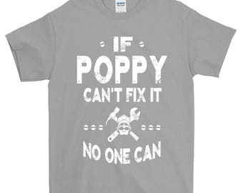If Poppy Can't Fix It No One Can Grandpa T-shirt For Men Grandpa Gift Funny Screen Printed Tee Mens Man Tee Shirts