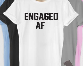 Engaged AF Shirt Tshirt V-neck Tank T-shirt Tee Engagement Announcement Reveal Getting Married Fiance Fiancee Bride to Be Groom