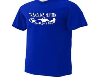 Treasure Hunter One Dig At A Time/Metal Detecting/Metal Detector/Relic Hunting/Hobby/Activity T-Shirt