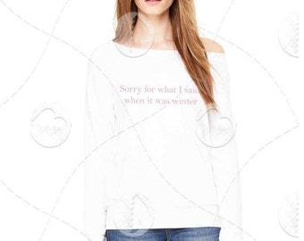 """Womens - Girls - Premium Relaxed fit Wide Neck Sweatshirt """"Sorry for what I said when it was winter"""" Fashion Fit, Bella + Canvas Los Angeles"""