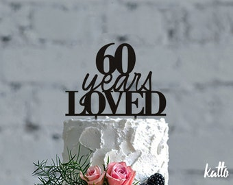 60th Birthday Cake Topper, 60th Birthday Cake Topper, Sixty Cake Topper, Birthday Cake Topper,  Anniversary Cake Topper, 60 years loved