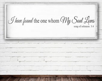 I have found the one whom my soul loves. Song of solomon 24x48