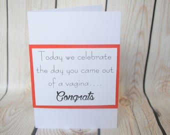 Today we celebrate the day you came out of a vagina, congrats, happy birthday card for a friend, sister, brother, wife or husband