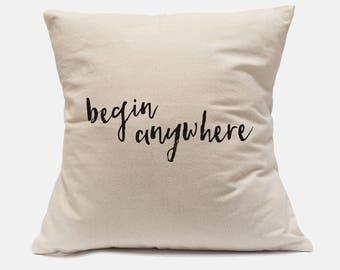 "100% Cotton Canvas Pillow Case ""Begin Anywhere"" Inspirational Pillow Case Begin Anywhere Pillow Throw Pillow Motivational Pillows"