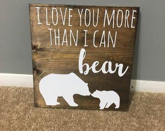 I love you more than I can bear wood sign / rustic nursery / woodland nursery / bear themed sign