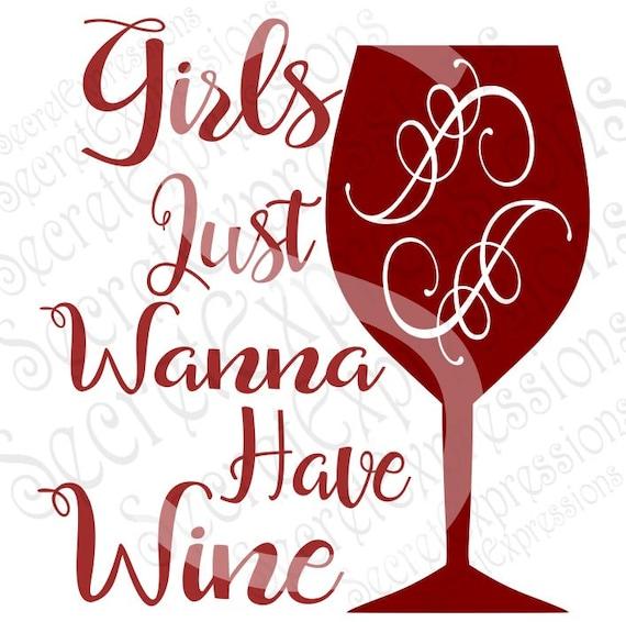 Girls Just Wanna Have Wine Svg Wine Svg Svg File Digital