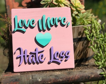 Love More Hate Less Wood Sign