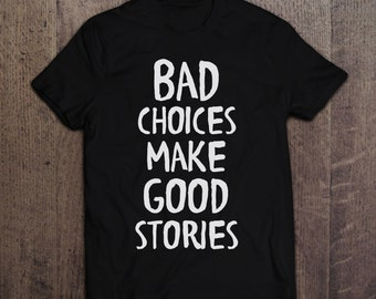 Bad Choices Make Good Stories - Unisex T-Shirt - Funny Hipster Tee