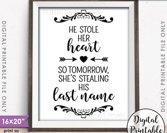 """He Stole Her Heart So Tomorrow She's Stealing His Last Name, Rehearsal Dinner, Steal His Heart, Instant Download 8x10/16x20"""" Printable Sign"""