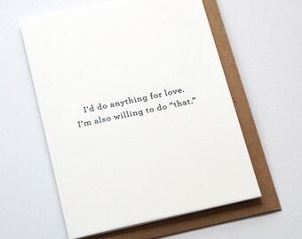 I'd Do Anything For Love // Letterpress