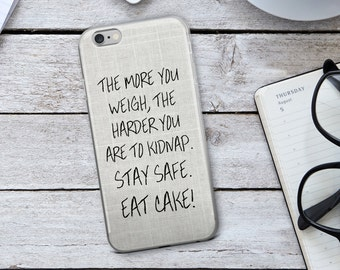 The More You Eat The Harder You Are To Kidnap - Food Iphone Case - Funny Quote - Iphone Case - Phone Case - Funny Iphone Case