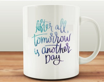 After All Tomorrow Is Another Day Quote Mug, Positive Coffee Mug, Positive Mug, Positive Quote Mug, Positive Vibes Mug, Motivational Mug