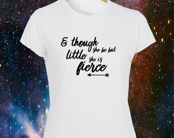 And Though She Be But Little, She is Fierce Ladies Printed White T-Shirt