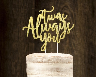 It was always you, wedding cake topper, cake topper