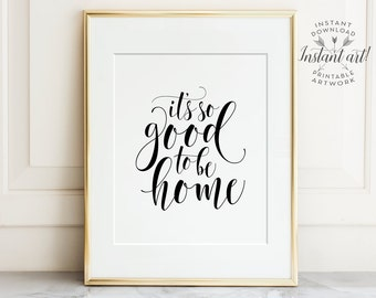 Its so good to be home, PRINTABLE art, Home sweet home, Typography print, Quote art, Quote prints, Entry room decor, Inspirational quote art