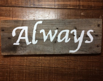 Always Hand painted Barnwood sign
